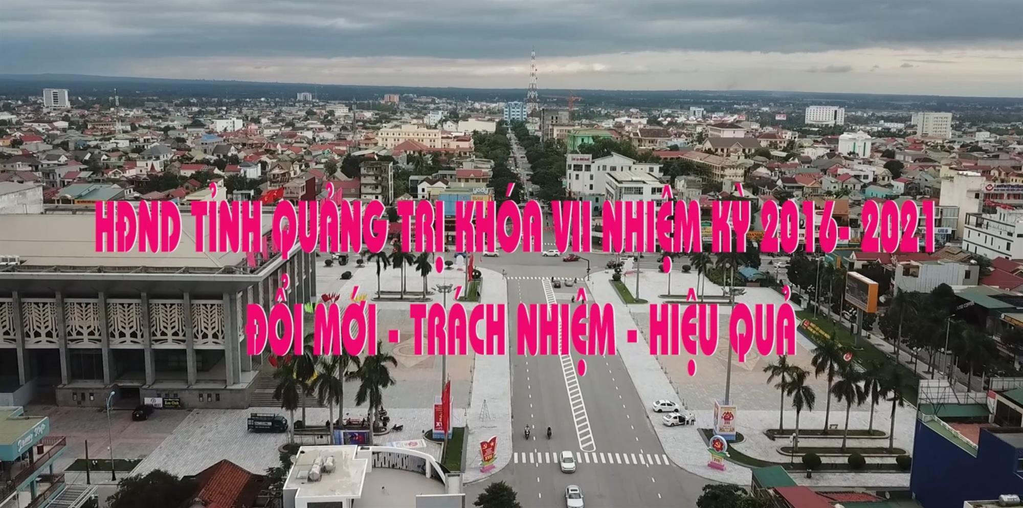 Phóng sự (14.04.2021) - HĐND tỉnh Quảng Trị khóa VII nhiệm kỳ 2016-2021 đổi mới - trách nhiệm - hiệu quả